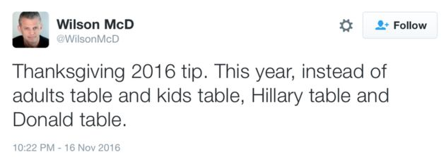 Tweet: Thanksgiving 2016 tip. This year, instead of adults table and kids table, Hillary table and Donald table.