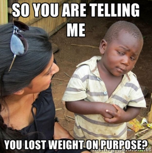 You lost weight on purpose?