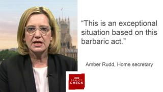 "Amber Rudd saying ""This is an exceptional situation basd on this barbaric act."""