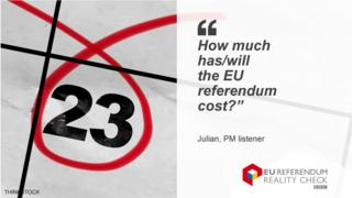 "Julian asking: ""How much has/will the EU referendum cost?"""