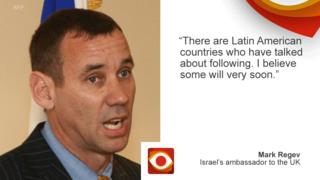 """Mark Regev, Israeli ambassador to the UK quote picture saying """"There are Latin American countries who have talked about following. I believe some will very soon""""."""