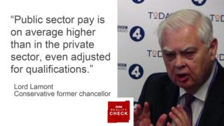 Lord Lamont saying: Public sector pay is on average higher than in the private sector, even adjusted for qualifications