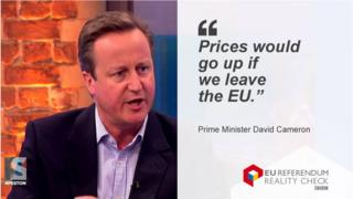Prime Minister David Cameron saying: Prices woud go up if we leave the EU