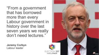 Jeremy Corbyn saying: From a government that has borrowed more than every Labour government in history over the last seven years we really don't need lectures.