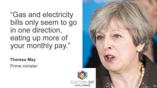 """Prime minister Theresa May says: """"Gas and electricity bills only seem to go in one direction, eating up more of your monthly pay."""""""