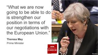 Theresa May saying: What we are now going to be able to do is strengthen our position in terms of our negotiations with the European Union.