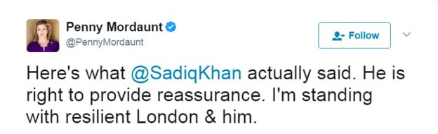 Tweet: Here's what @SadiqKhan actually said. He is right to provide reassurance. I'm standing with resilient London & him