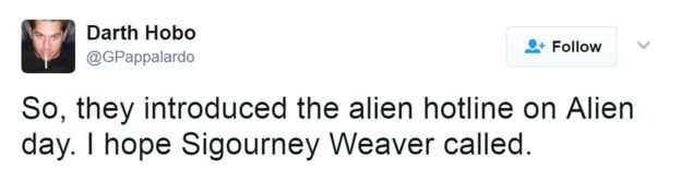 Tweet reads: SO, they introduced the alien hotline on Alien day. I hope Sigourney Weaver called.