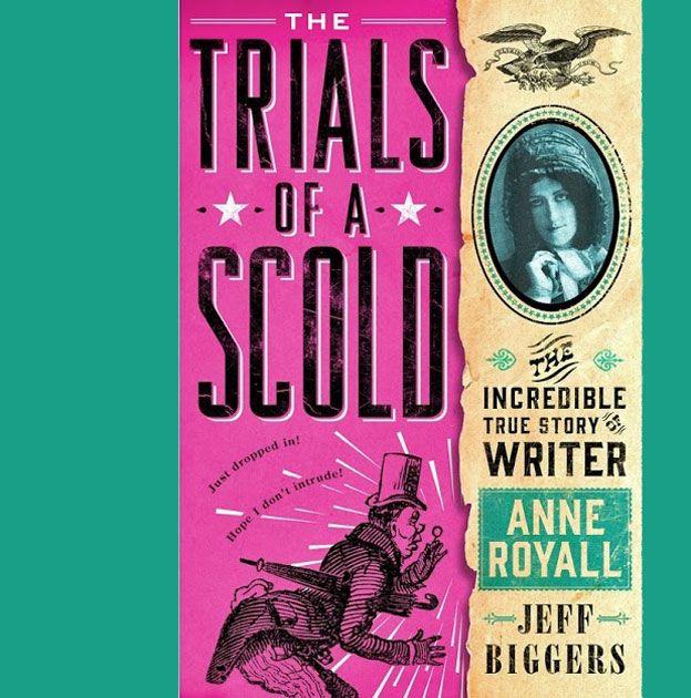 El grotesco juicio contra Anne Royall, una de las lenguas más temidas del siglo XIX