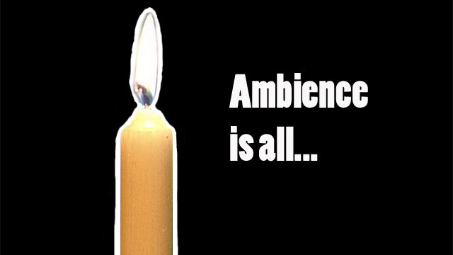 Ambience is all...