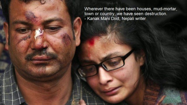 A man and a woman comfort one another, with a quote from Kanak Mani Dixit, a Nepali writer, superimposed reading: 'Wherever there have been house, mud-mortar, town or country, we have seen destruction